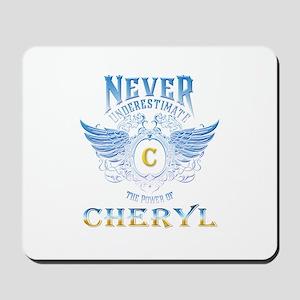 Never underestimate the power of cheryl Mousepad