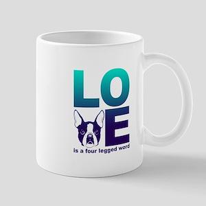 Love is a four legged word- Boston Terrier Mugs