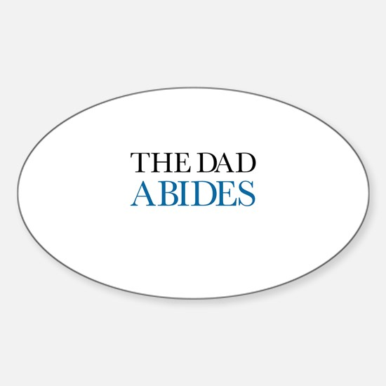 The Dad Abides Sticker (Oval)