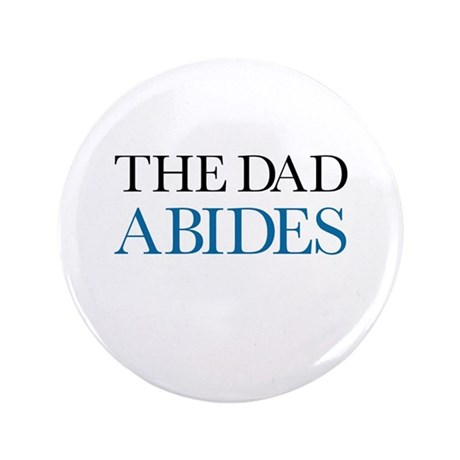 """The Dad Abides 3.5"""" Button (100 pack)"""