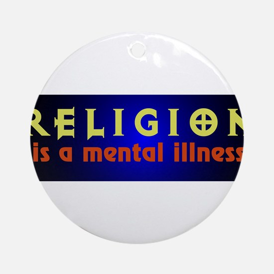 Religion is a Mental Illness Ornament (Round)