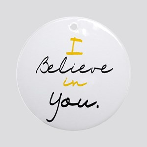 I Believe in You Ornament (Round)