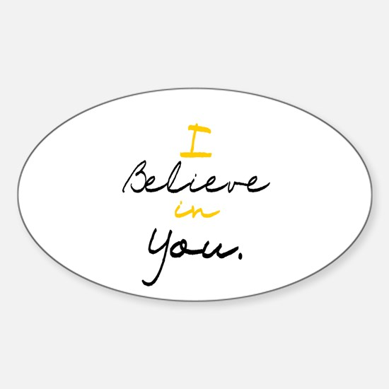 I Believe in You Oval Decal