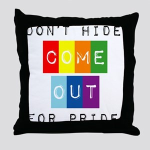 Don't Hide Come Out For Pride Throw Pillow