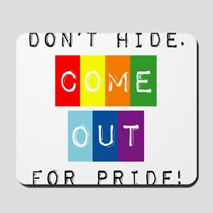 Don't Hide Come Out For Pride Mousepad