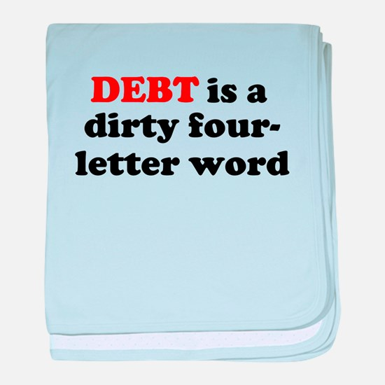 Debt is a dirty four-letter w baby blanket
