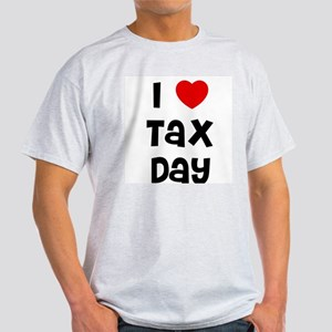 I * Tax Day Ash Grey T-Shirt