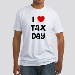 I * Tax Day Fitted T-Shirt