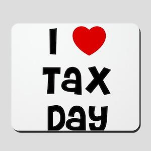 I * Tax Day Mousepad
