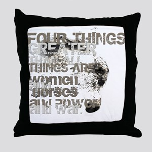 Four Things Greater ... Throw Pillow