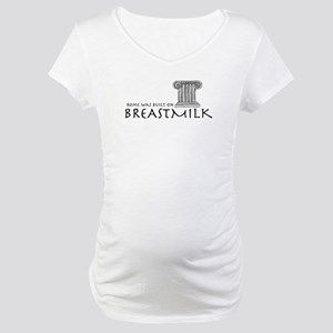 Rome was built on breastmilk Maternity T-Shirt