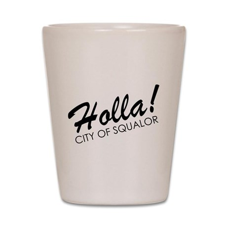 Holla! City of Squalor Shot Glass