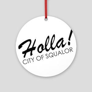 Holla! City of Squalor Ornament (Round)