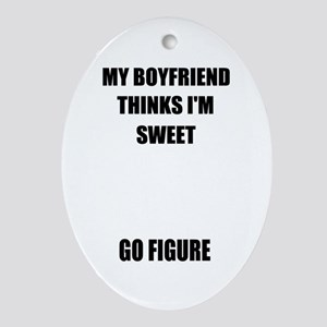 "MY BOYFRIEND THINKS I'M SWEET ""GO FIGURE"" Ornament"