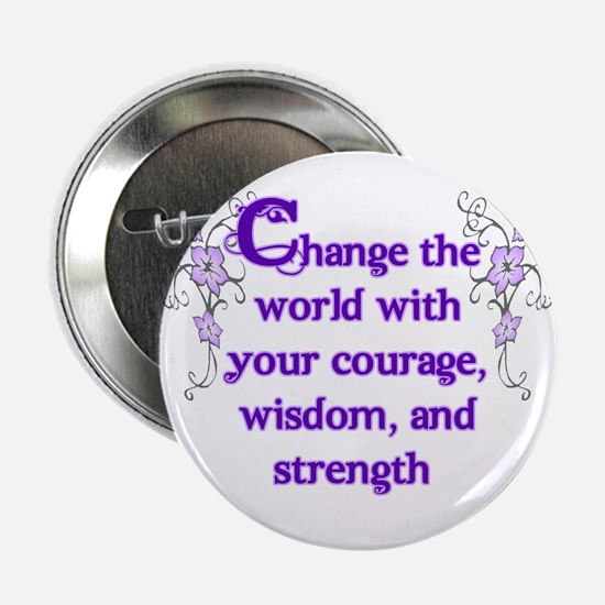 """Courage, Wisdom and Strength 2.25"""" Button"""
