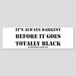 It's Always Darkest Sticker (Bumper)
