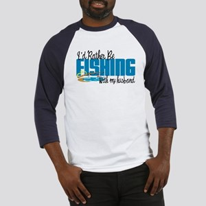 Rather Be Fishing With My Husband Baseball Jersey