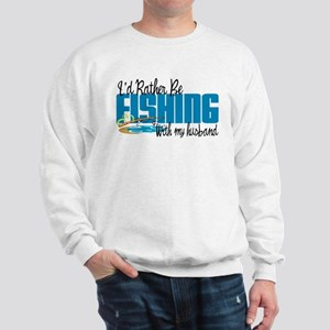 Rather Be Fishing With My Husband Sweatshirt