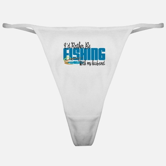 Rather Be Fishing With My Husband Classic Thong