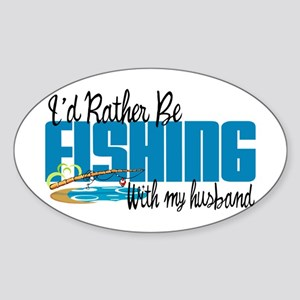 Rather Be Fishing With My Husband Sticker (Oval)
