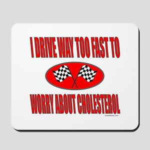 I DRIVE WAY TOO FAST Mousepad