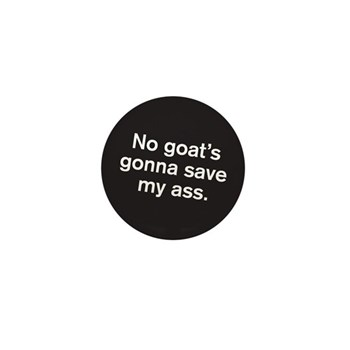 """""""No goat's gonna save my ass"""" Pin"""