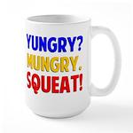 Yungry?Mungry.Squeat! Large Mug