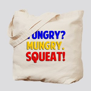 Yungry?Mungry.Squeat! Tote Bag