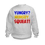 Yungry?Mungry.Squeat! Kids Sweatshirt