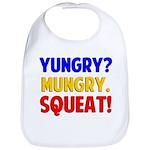 Yungry?Mungry.Squeat! Bib