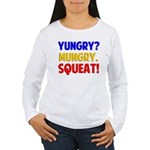 Yungry?Mungry.Squeat! Women's Long Sleeve T-Shirt
