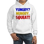 Yungry?Mungry.Squeat! Hooded Sweatshirt