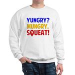 Yungry?Mungry.Squeat! Sweatshirt
