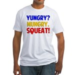 Yungry?Mungry.Squeat! Fitted T-Shirt