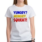Yungry?Mungry.Squeat! Women's T-Shirt