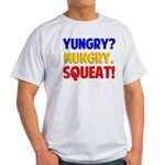Yungry?Mungry.Squeat! Light T-Shirt