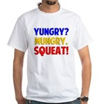 Yungry?Mungry.Squeat! White T-Shirt