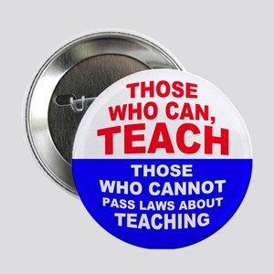 """Those Who Can, Teach 2.25"""" Button"""