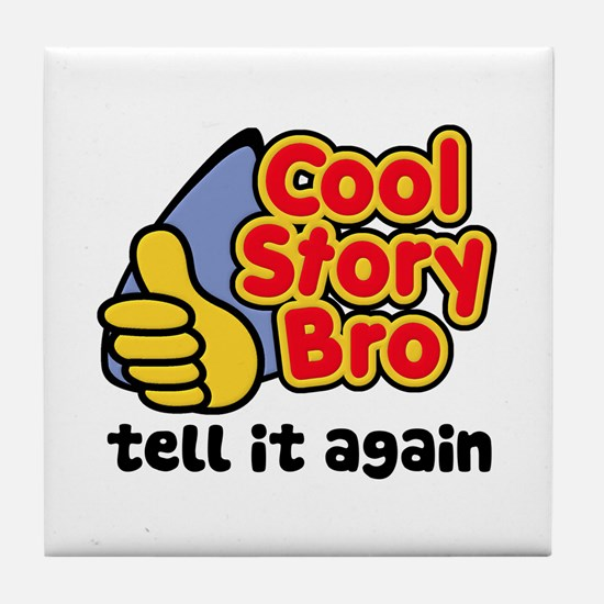 Cool Story Bro Tell It Again Tile Coaster