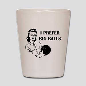Funny Bowling I Prefer Big Balls Shot Glass