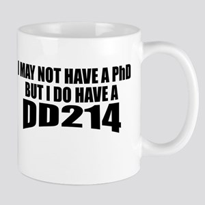 I may not have a PhD but I do have a DD214 Mugs