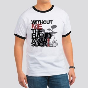Without me the band would suck -- Ringer T