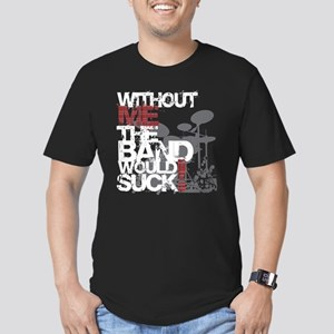 Without me the band would suck -- Men's Fitted T-S
