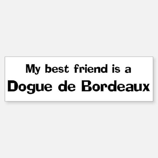 Best friend: Dogue de Bordeau Bumper Bumper Bumper Sticker