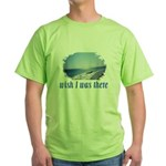 Beach/Ocean Wish I Was There Green T-Shirt