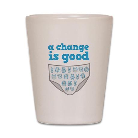 A Change is Good Shot Glass
