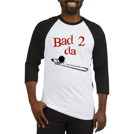 Bad 2 da (Trom)bone Baseball Jersey