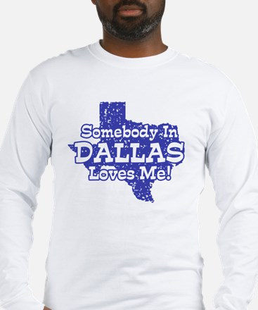 Somebody In Dallas Loves Me Long Sleeve T-Shirt