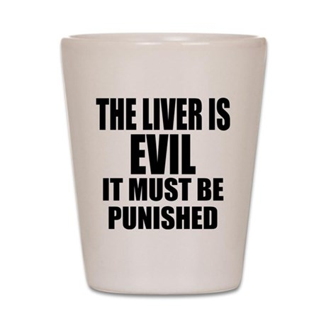 The Liver is Evil Shot Glass