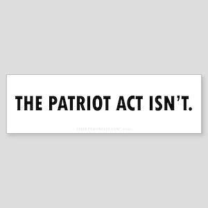 Patriot Act Isn't Sticker (Bumper)